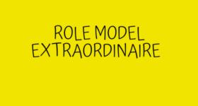 ROLE MODEL EXTRAORDINAIRE